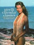 Pirelli Calendar Classics: Over 100 Remarkable Images from the Legendary Pirelli Calendar
