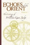 Echoes of the Orient: The Writings of William Quan Judge - Volume I