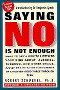 Saying No Is Not Enough Helping Your Kids Make Wise Decisions About Alcohol, Tobacco, and Ot...