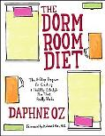 Dorm Room Diet The 8-step Program for Creating a Healthy Lifestyle Plan That Really Works