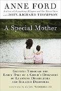 A Special Mother: Getting Through the Early Days of a Child's Diagnosis of Learning Disabili...