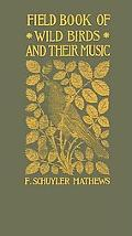 Fieldbook of Wild Birds and Their Music A Description of the Character and Music of Birds In...
