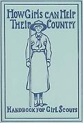 How Girls Can Help Their Country The 1913 Handbook for Girl Scouts