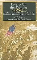 Loyalty on the Frontier Sketches of Union Men of the South-west With Incidents and Adventure...