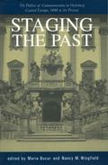 Staging the Past The Politics of Commemoration in Habsburg Central Europe, 1848 to the Present