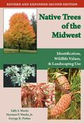 Native Trees of the Midwest : Identification, Wildlife Value, and Landscaping Use
