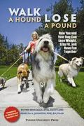 Walk a Hound, Lose a Pound: How You and Your Dog Can Lose Weight, Stay Fit, and Have Fun Tog...