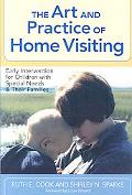 The Art and Practice of Home Visiting: Early Intervention for Children with Special Needs an...