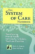 The System of Care Handbook: Transforming Mental Health Services for Children, Youth, and Fa...