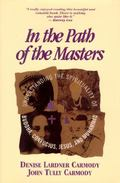 In the Path of the Masters Understanding the Spirituality of Buddha, Confucius, Jesus, and M...