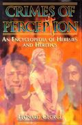 Crimes of Perception An Encyclopedia of Heresies and Heretics