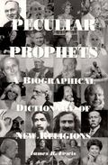 Peculiar Prophets A Biographical Dictionary of New Religions