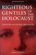 Righteous Gentiles of the Holocaust Genocide and Moral Obligation