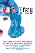 Hairspray The Complete Book and Lyrics of the Hit Broadway Musical