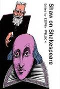 Shaw on Shakespeare An Anthology of Bernard Shaw's Writings on the Plays and Production of Shakespeare