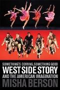 Something's Coming, Something Good : West Side Story and the American Imagination