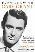 Evenings with Cary Grant : Recollections in His Own Words and by Those Who Knew Him Best