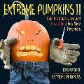 Extreme Pumpkins II: Take Back Halloween and Freak Out a Few More Neighbors