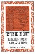 Testifying in Court Guidelines and Maxims for the Expert Witness