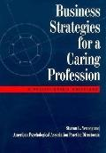 Business Strategies for a Caring Profession A Practitioner's Guidebook