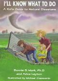 I'll Know What to Do A Kid's Guide to Natural Disasters