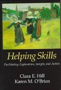 Helping Skills Facilitating Exploration, Insight, and Action