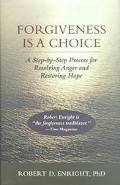 Forgiveness Is a Choice A Step-By-Step Process for Resolving Anger and Restoring Hope