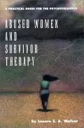 Abused Women and Survivor Therapy A Practical Guide for the Psychotherapist
