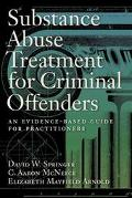Substance Abuse Treatment for Criminal Offenders An Evidence-Based Guide for Practitioners