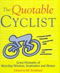 Quotable Cyclist Great Moments of Bicycling Wisdom, Inspiration and Humor