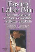 Easing Labor Pain The Complete Guide to a More Comfortable and Rewarding Birth