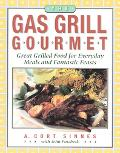 Gas Grill Gourmet Great Grilled Food for Everyday Meals & Fantastic Feasts