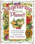 Vegetarian Planet 350 Big-Flavor Recipes for Out-Of-This-World Food Every Day