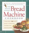 Bread Lover's Bread Machine Cookbook A Master Baker's 300 Favorite Recipes for Perfect-Every-Time Bread from Every Kind of Machine