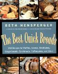 Best Quick Breads 150 Recipes for Muffins, Scones, Shortcakes, Gingerbreads, Cornbreads, Cof...