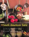 South American Table The Flavor and Soul of Authentic Home Cooking from Patagonia to Rio De ...