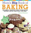 Mom's Big Book of Baking: 200 Simple, Foolproof Family Favorites for Birthday Parties, Bake ...