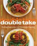 Double Take: One Fabulous Recipe, Two Finished Dishes, Feeding Vegetarians and Omnivores Tog...