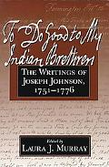To Do Good to My Indian Brethren The Writings of Joseph Johnson 1751-1776