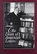 Dean of American Letters The Late Career of William Dean Howells