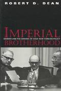 Imperial Brotherhood Gender and the Making of Cold War Foreign Policy
