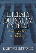 Literary Journalism on Trial: Masson V. New Yorker and the First Amendment