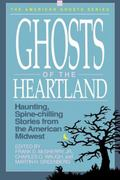 Ghosts of the Heartland Haunting, Spine-Chilling Stories from the American Midwest
