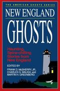 New England Ghosts Haunting, Spine-Chilling Stories from the New England States
