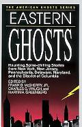 Eastern Ghosts; Spine-Chilling Stories from New York, Pennsylvania, New Jersey, Delaware, Ma...