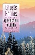 Ghosts and Haunts from the Appalachian Foothills Stories and Legends