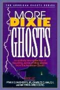More Dixie Ghosts: More Haunting, Spine-Chilling Stories from the American South