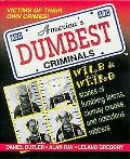 America's Dumbest Criminals Based on True Stories from Law Enforcement Officials Across the ...