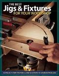 Best Jigs and Fixtures for Your Woodshop 30 Projects That Provide Clever Solutions to Common...