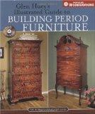 Glen Huey's Illustrated Guide to Building Period Furniture: The Ultimate Step-by-Step Guide ...